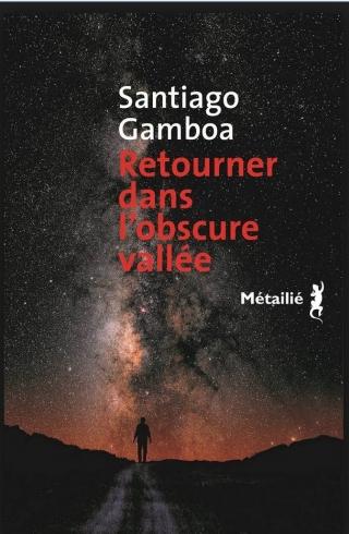 Santiago Gamboa Retourner dans la vallée obscure, Ed. Métaillé